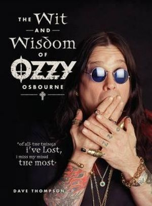 The Wit and Wisdom of Ozzy Osbourne - Dave Thompson