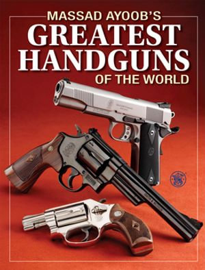 Massad Ayoob's Greatest Handguns of the World - Massad Ayoob
