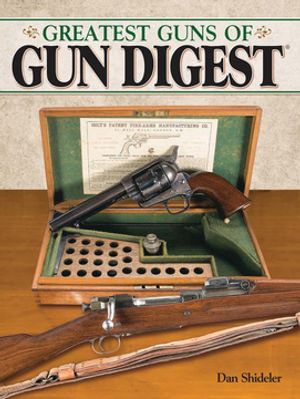 The Greatest Guns of Gun Digest - Dan Shideler