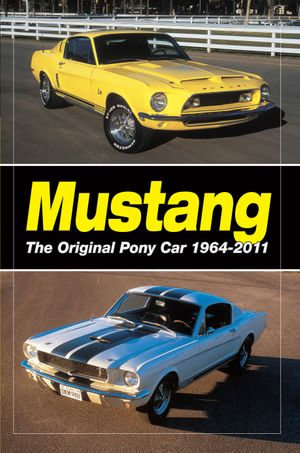 Mustang : The Original Pony Car - Editors of Old Cars Weekly