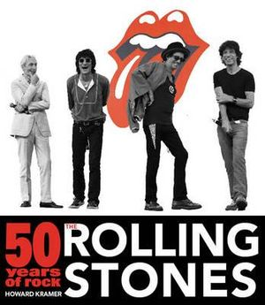 The Rolling Stones : 50 Years of Rock - Howard Kramer
