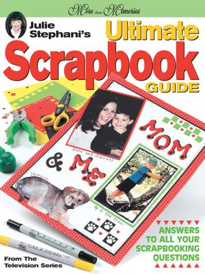 Julie Stephani's Ultimate Scrapbook Guide - J Stephani