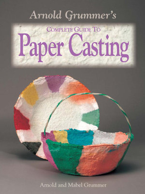 Arnold Grummer's Complete Guide to Paper Casting - Arnold Grummer