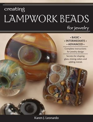 Creating Lampwork Beads for Jewelry - Karen Leonardo