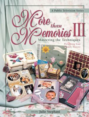 More Than Memories III : Mastering the Techniques - Julie Stephani