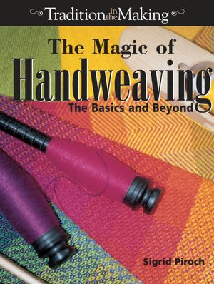The Magic of Hand Weaving - Sigrid Piroch