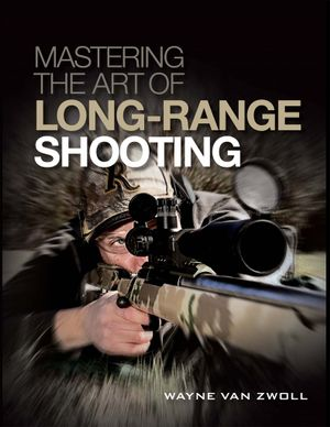 Mastering the Art of Long-Range Shooting - Wayne Van Zwoll
