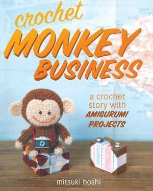 Crochet Monkey Business : A Crochet Story with Amigurumi Projects - Mitsuki Hoshi