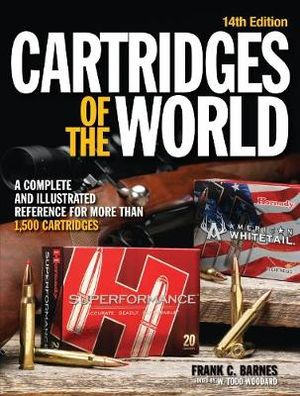 Cartridges of the World : A Complete and Illustrated Reference for Over 1500 Cartridges - W. Todd Woodard