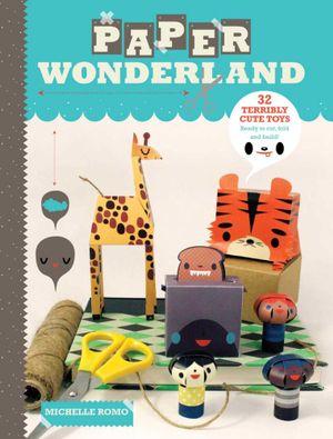 Paper Wonderland - Michelle Romo