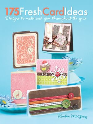 175 Fresh Card Ideas : Designs to Make and Give Throughout the Year - Kimber McGray