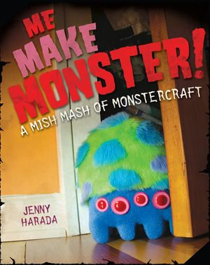 Me Make Monster : A Mish-Mash of Monstercraft - Jenny Harada