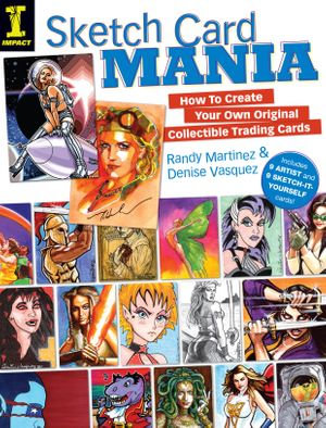 Sketch Card Mania : How To Create Your Own Original Collectible Trading Cards - Randy Martinez