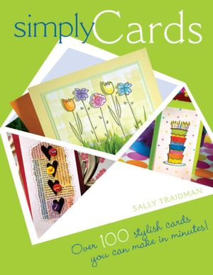 Simply Cards : Over 100 Stylish Cards You Can Make in Minutes - Sally Traidman