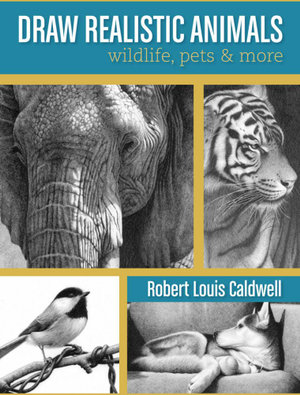 Draw Realistic Animals : Wildlife, Pets and More - Robert Louis Caldwell