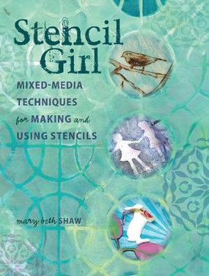 Stencil Girl : Mixed-Media Techniques for Making and Using Stencils - Mary Beth Shaw