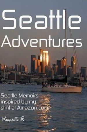 Seattle Adventures - Seattle Memoirs Inspired My Stint At Amazon.com