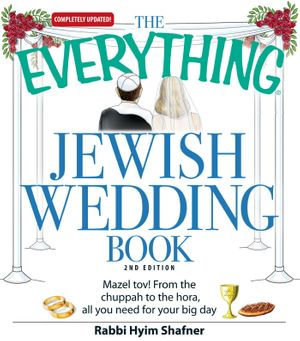 The Everything Jewish Wedding Book : Mazel tov! From the chuppah to the hora, all you need for your big day - Rabbi Hyim Shafner