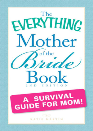 The Everything Mother of the Bride Book : A survival guide for mom! - Katie Martin