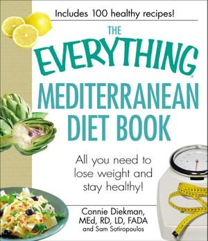 The Everything Mediterranean Diet Book : All you need to lose weight and stay healthy! - Connie Diekman