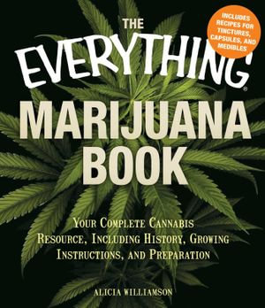 The Everything Marijuana Book : Your complete cannabis resource, including history, growing instructions, and preparation - Alicia Williamson