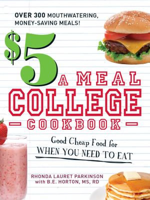 The $5 a Meal College Cookbook : Good Cheap Food for When You Need to Eat - Rhonda Lauret Parkinson