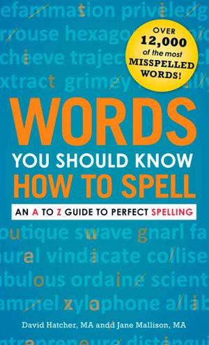 Words You Should Know How to Spell : An A to Z Guide to Perfect Spelling - David Hatcher