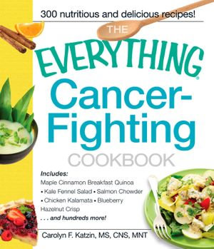 The Everything Cancer-Fighting Cookbook - Carolyn F. Katzin