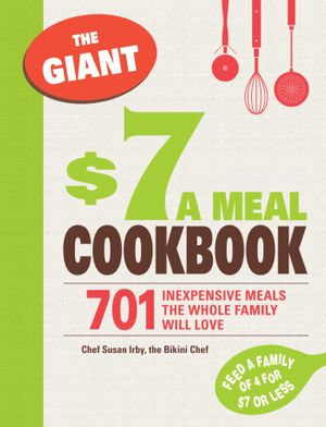 The Giant $7 a Meal Cookbook : 701 Inexpensive Meals the Whole Family Will Love - Susan Irby