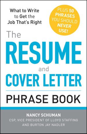 The Resume and Cover Letter Phrase Book : What to Write to Get the Job That's Right - Nancy Schuman