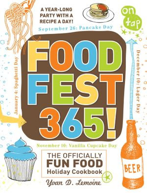 FoodFest 365! : The Officially Fun Food Holiday Cookbook - Yvan Lemoine
