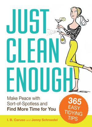Just Clean Enough : Home Organization in an Imperfect World - I. B. Caruso