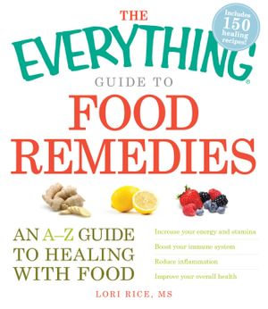 The Everything Guide to Food Remedies : An A-Z guide to healing with food - Lori Rice