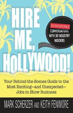 Hire Me, Hollywood! : Your Behind-the-Scenes Guide to Show Business's Most Exciting - and Unexpected - Jobs in Show Business - Mark Scherzer