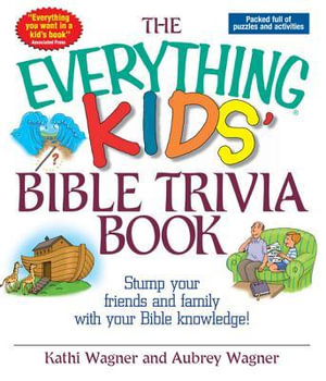 The Everything Kids Bible Trivia Book : Stump Your Friends and Family With Your Bible Knowledge - Kathi Wagner