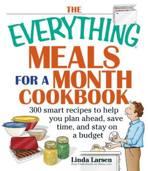 The Everything Meals for a Month Cookbook : Smart Recipes to Help You Plan Ahead, Save Time, and Stay on Budget - Linda Larsen