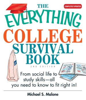 The Everything College Survival Book : From Social Life To Study Skills--all You Need To Fit Right In - Michael S. Malone