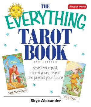 The Everything Tarot Book : Reveal Your Past, Inform Your Present, And Predict Your Future - Skye Alexander