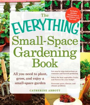 The Everything Small-Space Gardening Book - Catherine Abbott