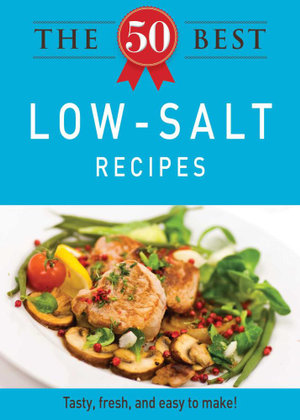 The 50 Best Low-Salt Recipes - Editors of Adams Media