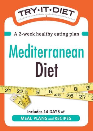 Try-It Diet : Mediterranean Diet: A Two-Week Healthy Eating Plan - Editors Of Adams Media