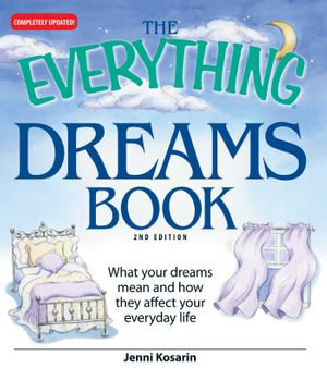 The Everything Dreams Book : What Your Dreams Mean And How They Affect Your Everyday Life - Jenni Kosarin