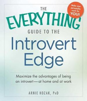 The Everything Guide to the Introvert Edge : Maximize the Advantages of Being an Introvert-At Home and at Work - Arnie Kozak