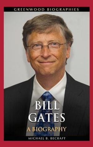 Bill Gates : A Biography - Michael B. Becraft