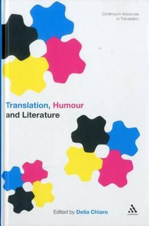 Translation, Humour and Literature : Translation and Humour Volume 1 - Delia Chiaro