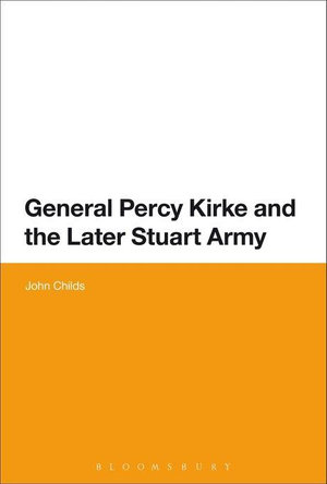 General Percy Kirke and the Later Stuart Army - John Childs