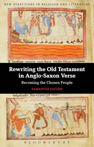 Rewriting the Old Testament in Anglo-Saxon Verse : Becoming the Chosen People - Samantha Zacher