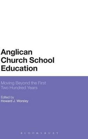 Anglican Church School Education : Moving Beyond the First Two Hundred Years - Howard J. Worsley