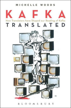 Kafka Translated : How Translators have Shaped our Reading of Kafka - Michelle Woods