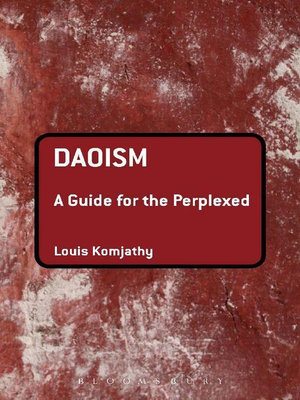 Daoism : A Guide for the Perplexed - Louis Komjathy